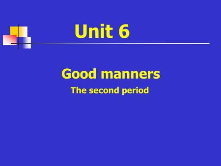 Unit 6 Good manners The second period. How to be polite ? Situation Chinese culture Western culture Meeting people Receiving presents Receiving praise.