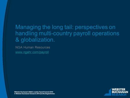 © Webster Buchanan Research 2010 and NorthgateArinso Managing the long tail: perspectives on handling multi-country payroll operations & globalization.