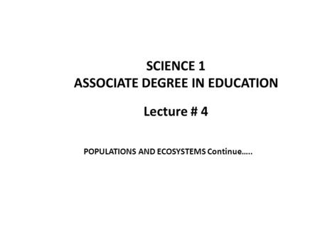 Lecture # 4 SCIENCE 1 ASSOCIATE DEGREE IN EDUCATION POPULATIONS AND ECOSYSTEMS Continue…..