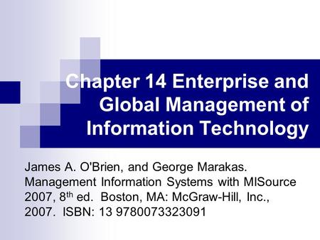 Chapter 14 Enterprise and Global Management of Information Technology James A. O'Brien, and George Marakas. Management Information Systems with MISource.