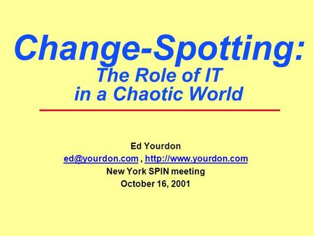 Change-Spotting: The Role of IT in a Chaotic World Ed Yourdon  New York SPIN.