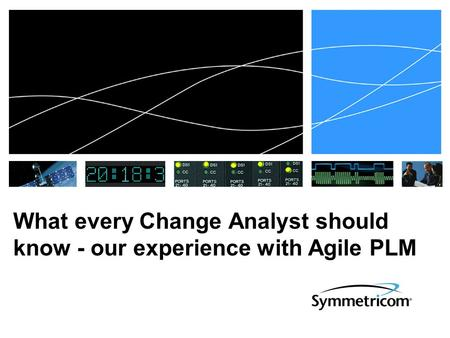 What every Change Analyst should know - our experience with Agile PLM.