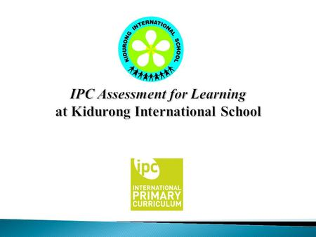 IPC Assessment for Learning at Kidurong International School.