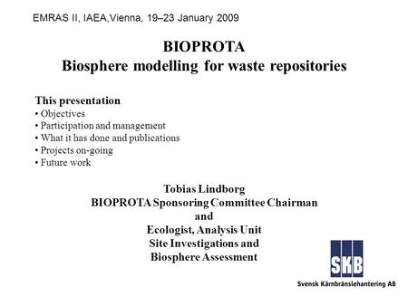 BIOPROTA Biosphere modelling for waste repositories This presentation Objectives Participation and management What it has done and publications Projects.
