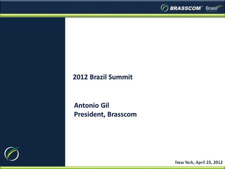2012 Brazil Summit New York, April 23, 2012 Antonio Gil President, Brasscom.