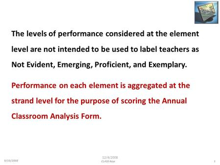 The levels of performance considered at the element level are not intended to be used to label teachers as Not Evident, Emerging, Proficient, and Exemplary.