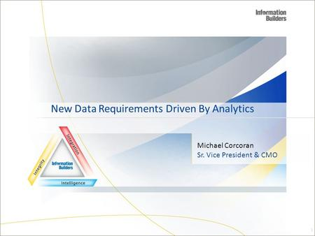 Michael Corcoran Sr. Vice President & CMO New Data Requirements Driven By Analytics 1.