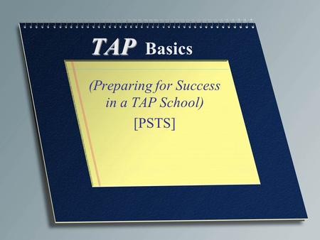 TAP TAP Basics (Preparing for Success in a TAP School) [PSTS]