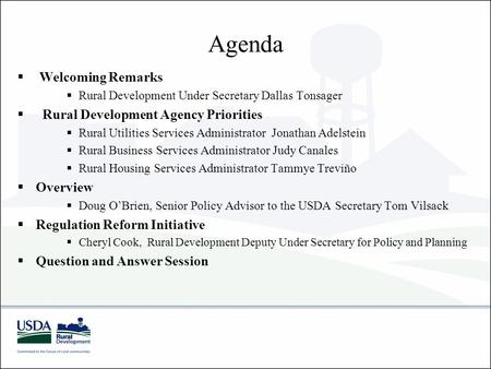 Agenda  Welcoming Remarks  Rural Development Under Secretary Dallas Tonsager  Rural Development Agency Priorities  Rural Utilities Services Administrator.