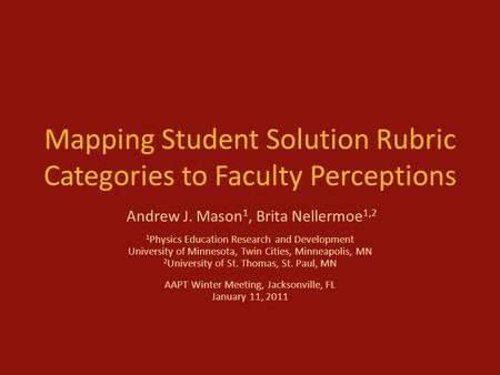 Mapping Student Solution Rubric Categories to Faculty Perceptions Andrew J. Mason 1, Brita Nellermoe 1,2 1 Physics Education Research and Development University.