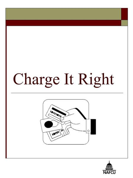 Charge It Right. 2 You Will Know  The characteristics of a credit card  The costs of using a credit card  The potential problems with credit card use.