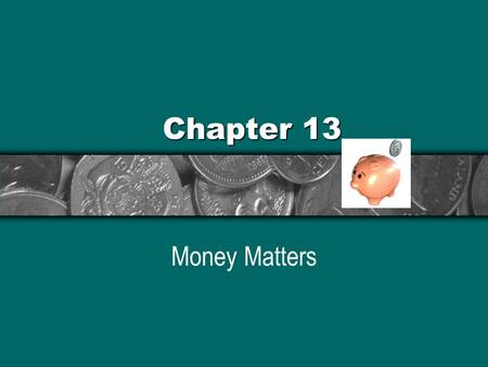 Chapter 13 Money Matters. P.O.W.E.R. Plan Prepare: Identifying Your Financial GoalsPrepare: Identifying Your Financial Goals Organize: Determining Your.
