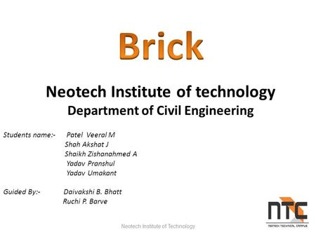 Neotech Institute of Technology1 Neotech Institute of technology Department of Civil Engineering Students name:- Patel Veeral M Shah Akshat J Shaikh Zishanahmed.