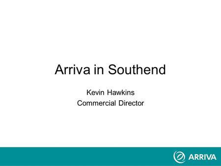 Arriva in Southend Kevin Hawkins Commercial Director.