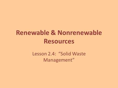 "Renewable & Nonrenewable Resources Lesson 2.4: ""Solid Waste Management"""