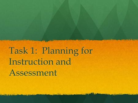 Task 1: Planning for Instruction and Assessment