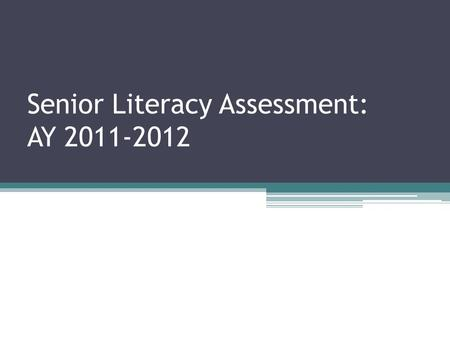 Senior Literacy Assessment: AY 2011-2012. Senior Literacy Assessment English assessment was an interest of USDE and MSCHE ▫Undertaken in various forms.