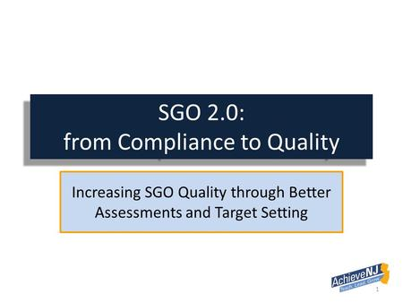 SGO 2.0: from Compliance to Quality Increasing SGO Quality through Better Assessments and Target Setting 1.