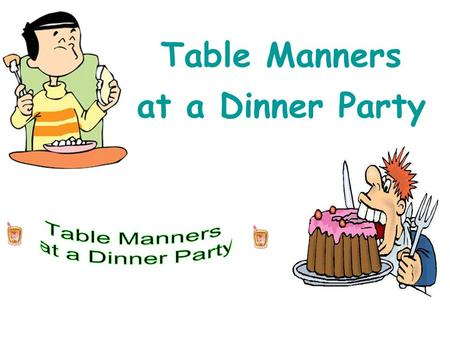 Table Manners at a Dinner Party. At a dinner party clothes eating drinking position sitting sound.