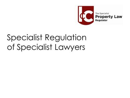 Specialist Regulation of Specialist Some 1985 – Administration of Justice Act 1985 – creating CLC, introducing.