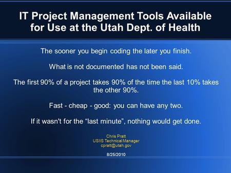 IT Project Management Tools Available for Use at the Utah Dept. of Health The sooner you begin coding the later you finish. What is not documented has.