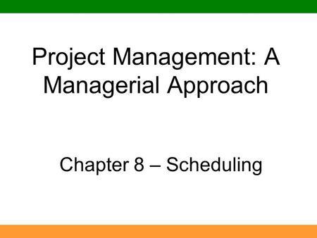 Project Management: A Managerial Approach Chapter 8 – Scheduling.