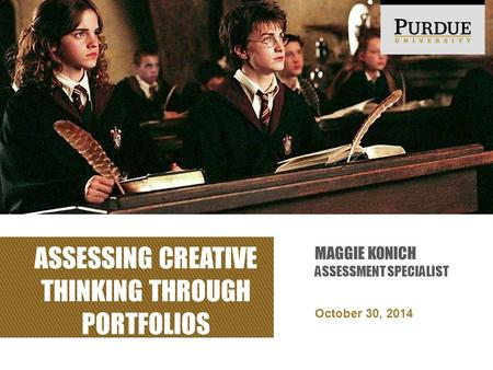 ASSESSING CREATIVE THINKING THROUGH PORTFOLIOS October 30, 2014 MAGGIE KONICH ASSESSMENT SPECIALIST.