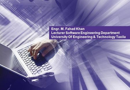Engr. M. Fahad Khan Lecturer Software Engineering Department University Of Engineering & Technology Taxila.