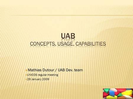  Mathias Dutour / UAB Dev. team  UNICOS regular meeting  29 January 2009.