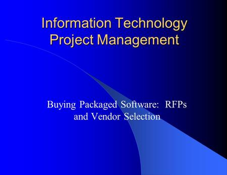 Information Technology Project Management Buying Packaged Software: RFPs and Vendor Selection.