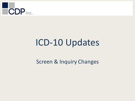 ICD-10 Updates Screen & Inquiry Changes. Areas of Change Encounter Menu Encounter Entry Encounter History Inquiry/Screens CPOD Screens CMS 1500 Screens.