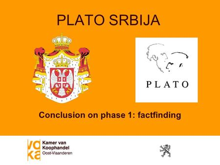 PLATO SRBIJA Conclusion on phase 1: factfinding. Overview Presentation Key Players Timing and Milestones Activities Phase related Overall (communication,…)