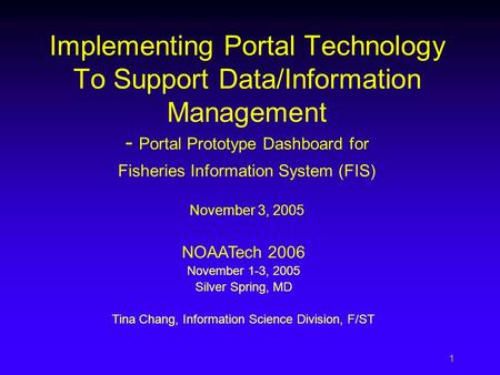 1 Implementing Portal Technology To Support Data/Information Management - Portal Prototype Dashboard for Fisheries Information System (FIS) November 3,