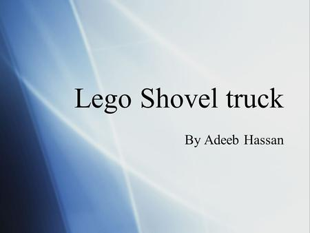 Lego Shovel truck By Adeeb Hassan. What are lego  Legos are a type of building block which are in many themes. Also legos are some blocks that you play.