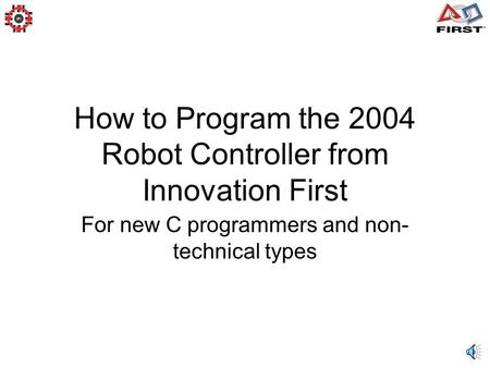 How to Program the 2004 Robot Controller from Innovation First For new C programmers and non- technical types.