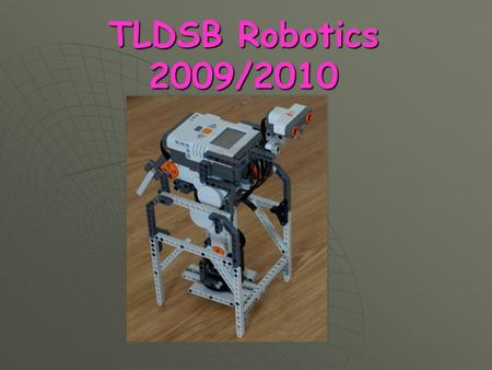 TLDSB Robotics 2009/2010. History of the Provincial Robotics Challenge Project -ENO  2000-2001 The Robotics Challenge was created  as a 3-year project.