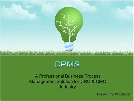 A Professional Business Process Management Solution for CRO & CMO Industry Present by: ISSolution.
