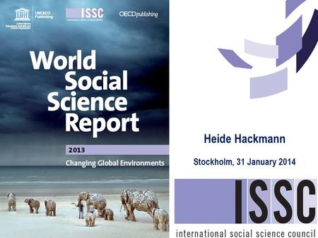 Heide Hackmann Stockholm, 31 January 2014. 1.Introduction: process, objectives and audiences 2.Why a world social science report on global environmental.