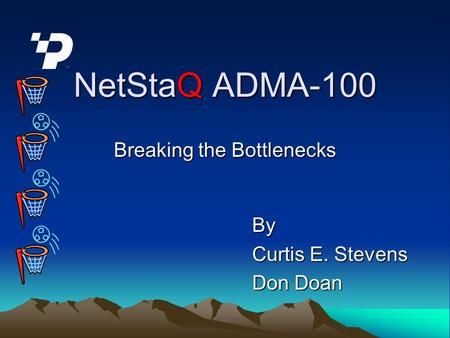 NetStaQ ADMA-100 Breaking the Bottlenecks By Curtis E. Stevens Don Doan.
