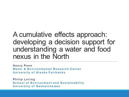 A cumulative effects approach: developing a decision support for understanding a water and food nexus in the North Henry Penn Water & Environmental Research.
