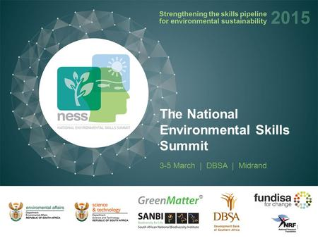 3-5 March | DBSA | Midrand The National Environmental Skills Summit 1.