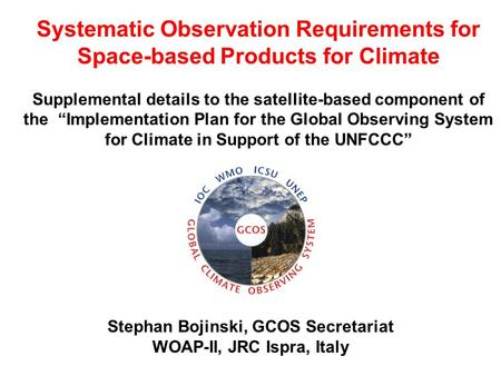"Systematic Observation Requirements for Space-based Products for Climate Supplemental details to the satellite-based component of the ""Implementation Plan."