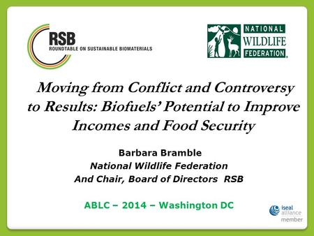 Barbara Bramble National Wildlife Federation And Chair, Board of Directors RSB ABLC – 2014 – Washington DC Moving from Conflict and Controversy to Results: