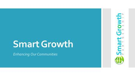 Smart Growth Enhancing Our Communities. Smart growth is well-planned development that protects open space, revitalizes communities, keeps housing affordable.