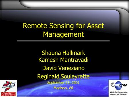 Remote Sensing for Asset Management Shauna Hallmark Kamesh Mantravadi David Veneziano Reginald Souleyrette September 23, 2001 Madison, WI.