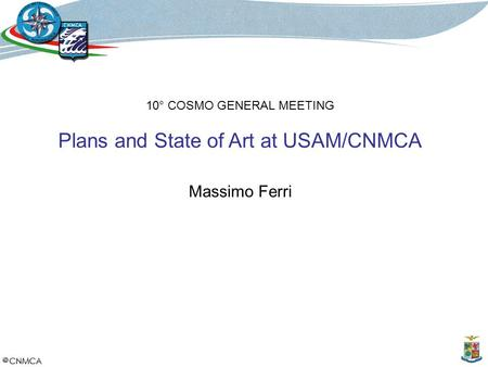 10° COSMO GENERAL MEETING Plans and State of Art at USAM/CNMCA Massimo Ferri.