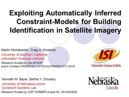 Exploiting Automatically Inferred Constraint-Models for Building Identification in Satellite Imagery Research funded by the AFSOR, grant numbers FA9550-04-1-0105.