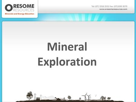 Mineral Exploration Tel: (07) 3316 2531 Fax: (07)3295 9570 www.oresomeresources.com.