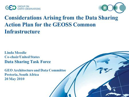 Considerations Arising from the Data Sharing Action Plan for the GEOSS Common Infrastructure Linda Moodie Co-chair/United States Data Sharing Task Force.