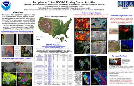 Poster 1.66 An Update on CIRA's GOES-R Proving Ground Activities Ed Szoke 1,2, Renate Brummer 1, Hiro Gosden 1, Steve Miller 1, Mark DeMaria 3, Dan Lindsey.